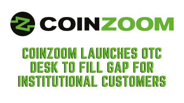 CoinZoom Meluncurkan Meja OTC Untuk Mengisi Kesenjangan Untuk Pelanggan Institusional
